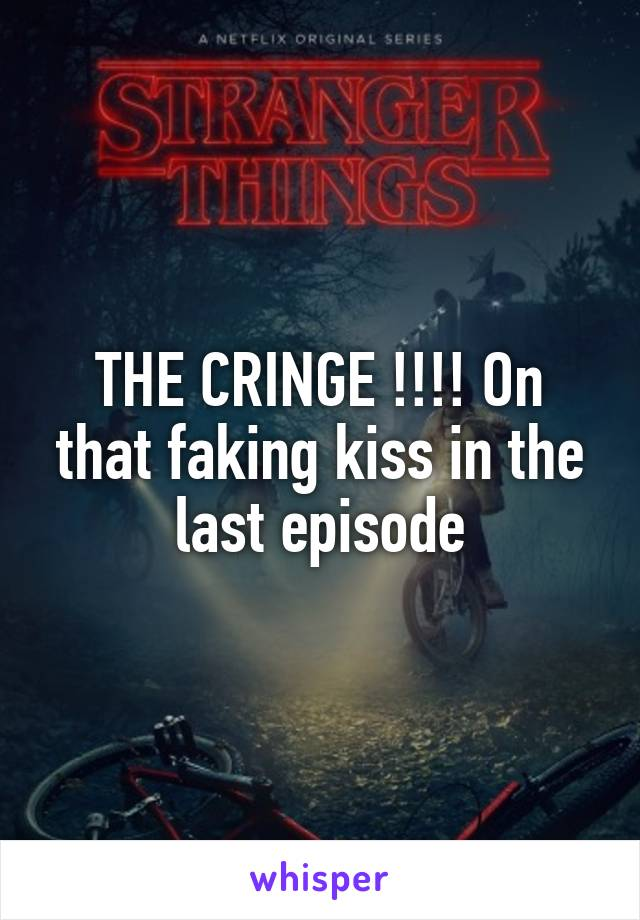 THE CRINGE !!!! On that faking kiss in the last episode
