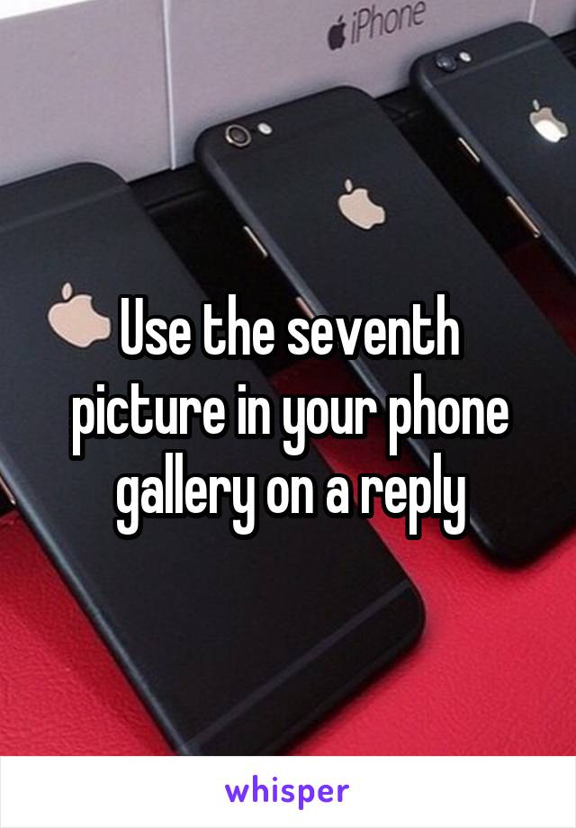 Use the seventh picture in your phone gallery on a reply