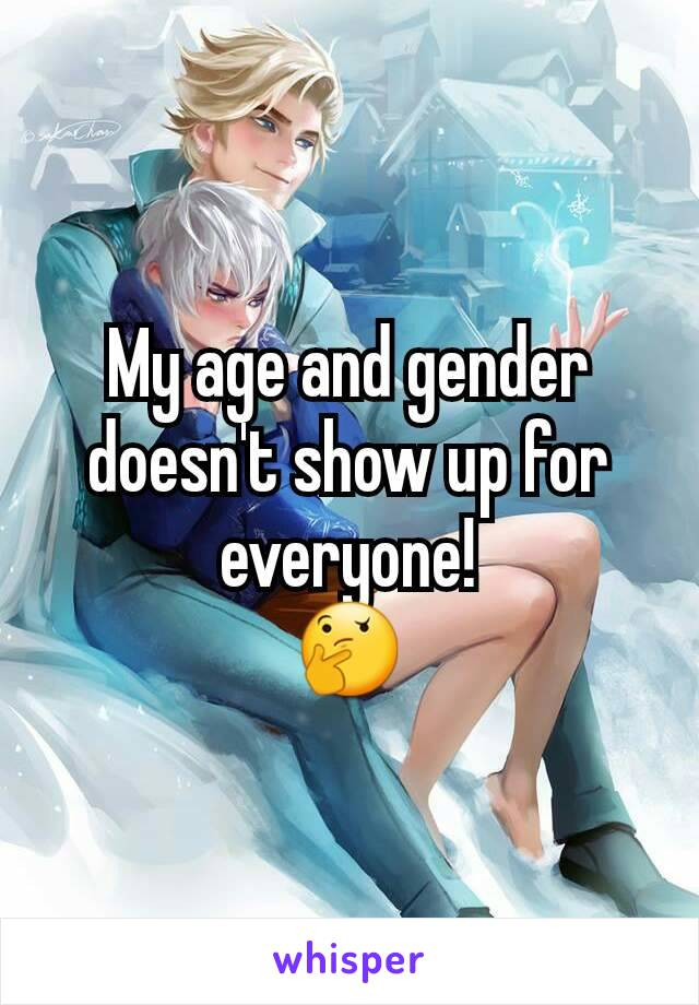 My age and gender doesn't show up for everyone! 🤔