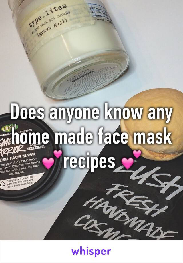 Does anyone know any home made face mask 💕recipes 💕