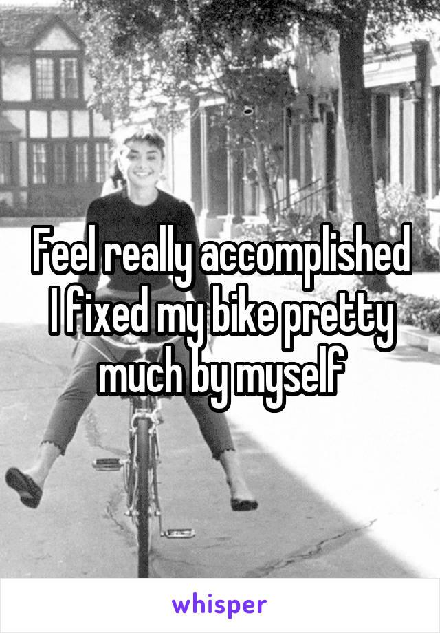 Feel really accomplished I fixed my bike pretty much by myself