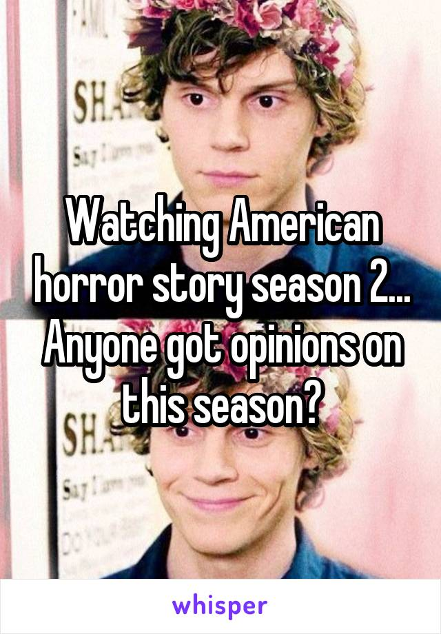 Watching American horror story season 2... Anyone got opinions on this season?