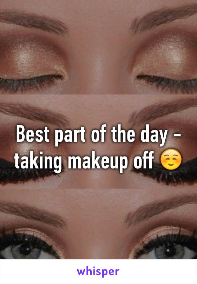 Best part of the day - taking makeup off ☺️