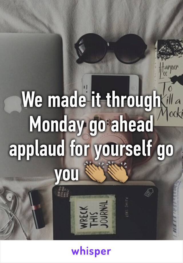 We made it through Monday go ahead applaud for yourself go you 👏🏽👏🏽