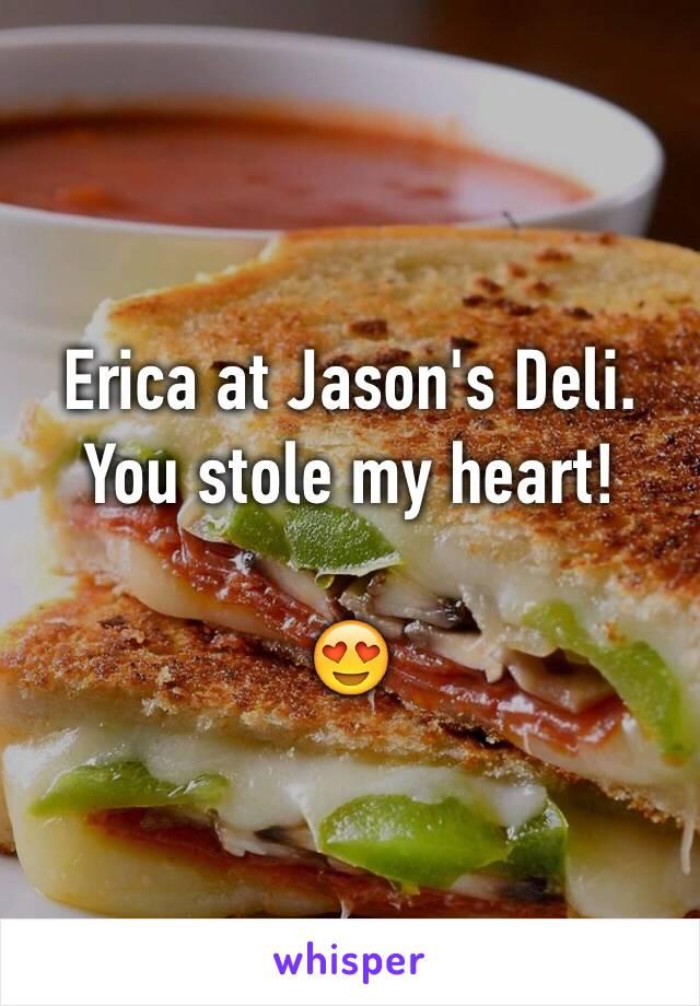 Erica at Jason's Deli. You stole my heart!  😍