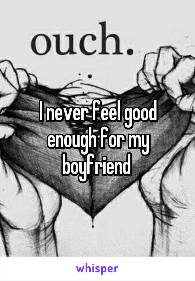 I never feel good enough for my boyfriend