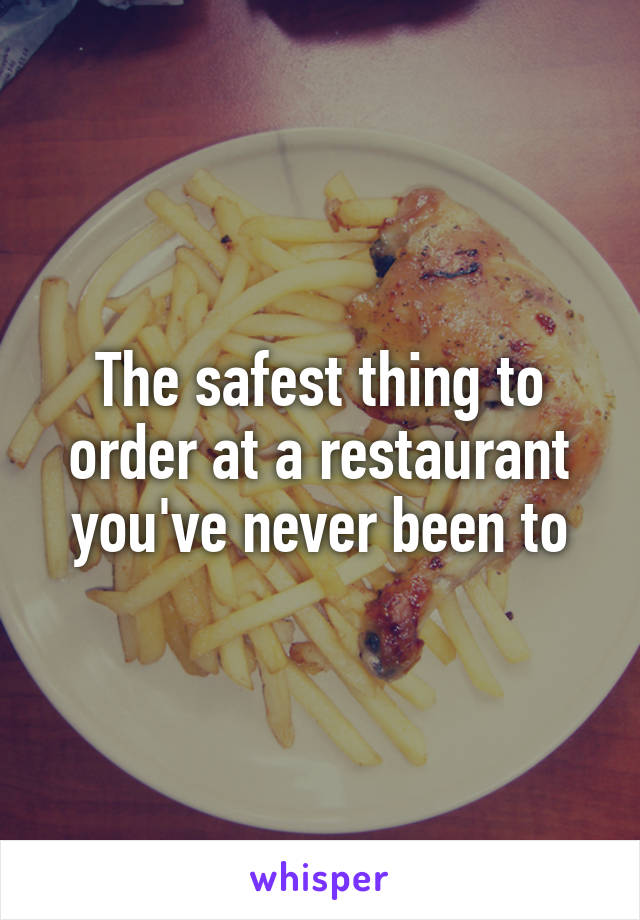 The safest thing to order at a restaurant you've never been to