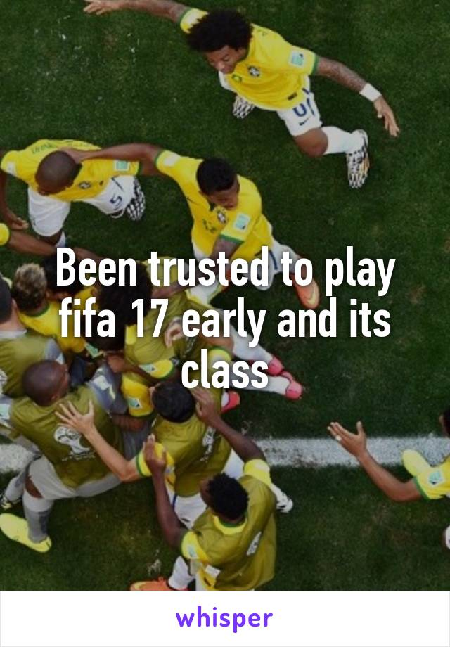 Been trusted to play fifa 17 early and its class