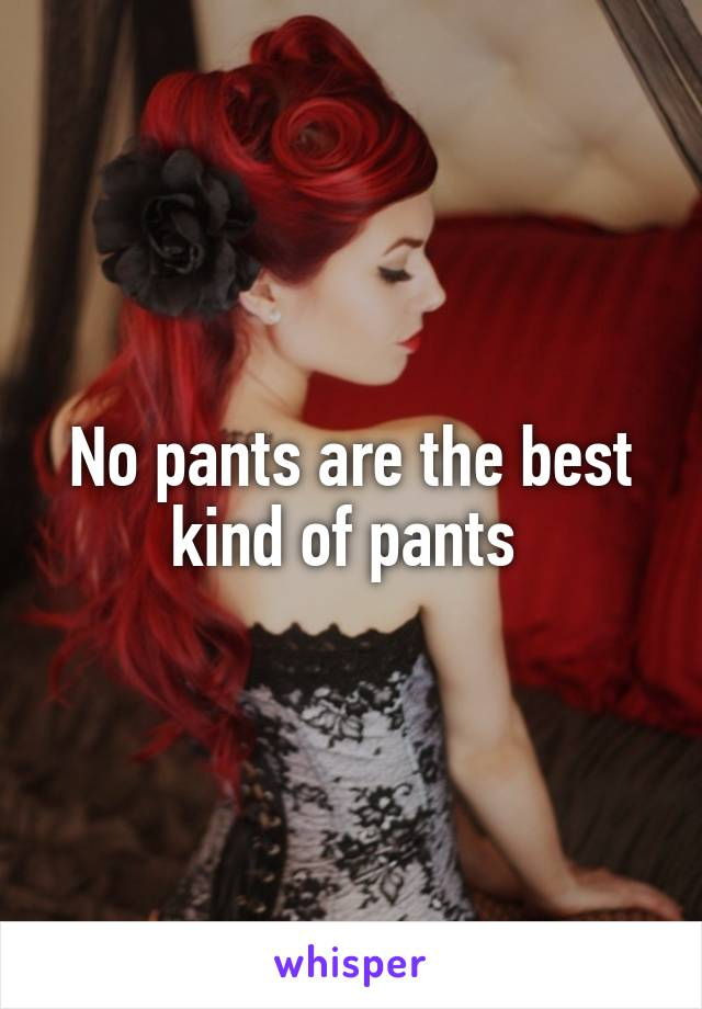 No pants are the best kind of pants