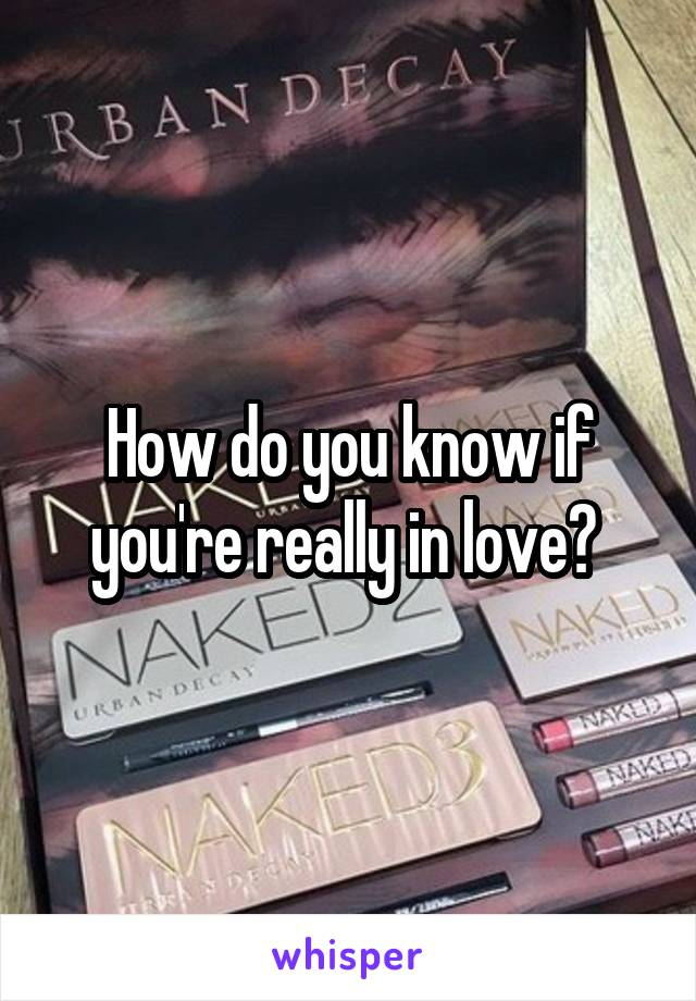 How do you know if you're really in love?