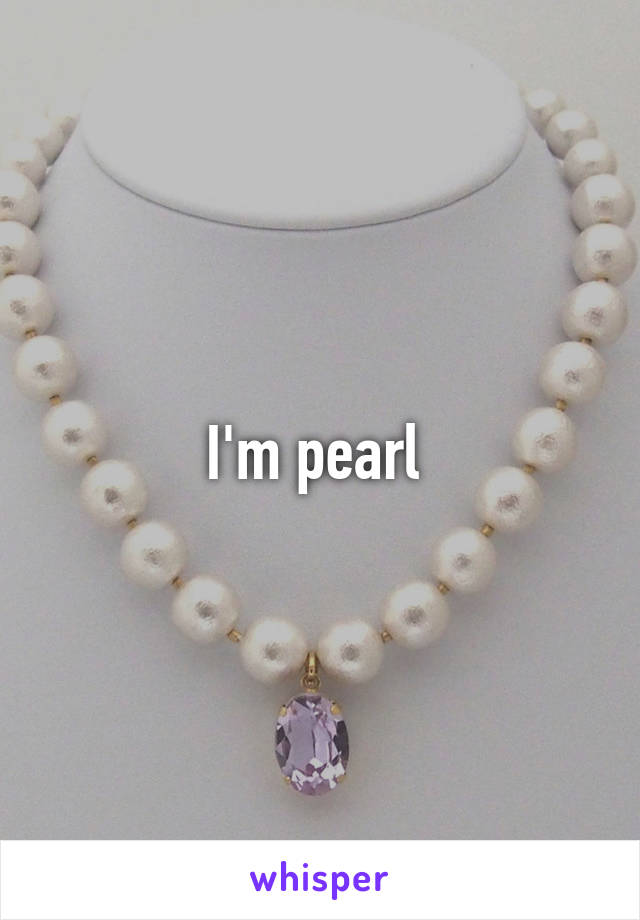 I'm pearl