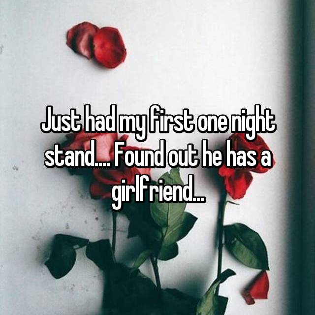 Just had my first one night stand.... Found out he has a girlfriend...