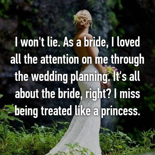 I won't lie. As a bride, I loved all the attention on me through the wedding planning. It's all about the bride, right? I miss being treated like a princess.