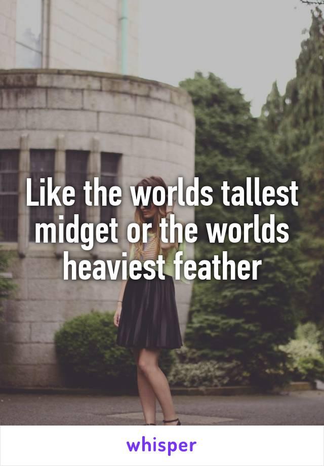 Worlds tallest midget
