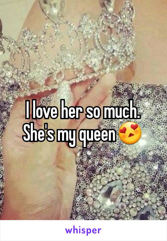 I love her so much. She's my queen😍