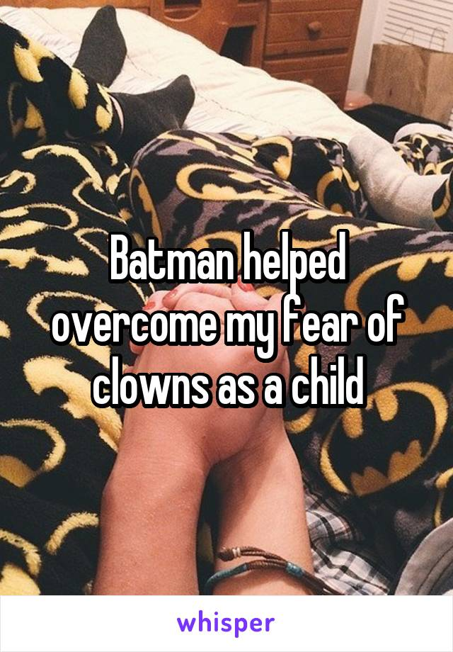 Batman helped overcome my fear of clowns as a child
