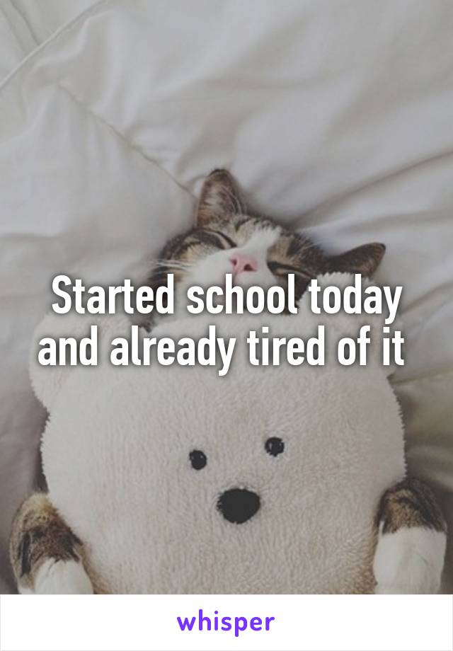 Started school today and already tired of it