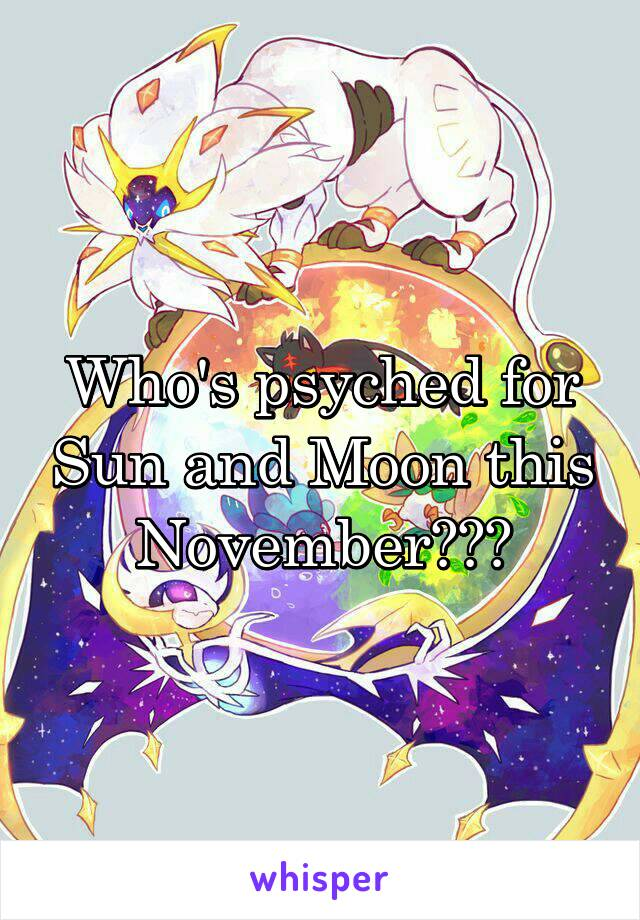 Who's psyched for Sun and Moon this November???
