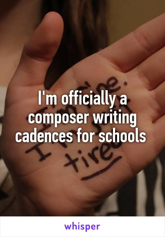 I'm officially a composer writing cadences for schools