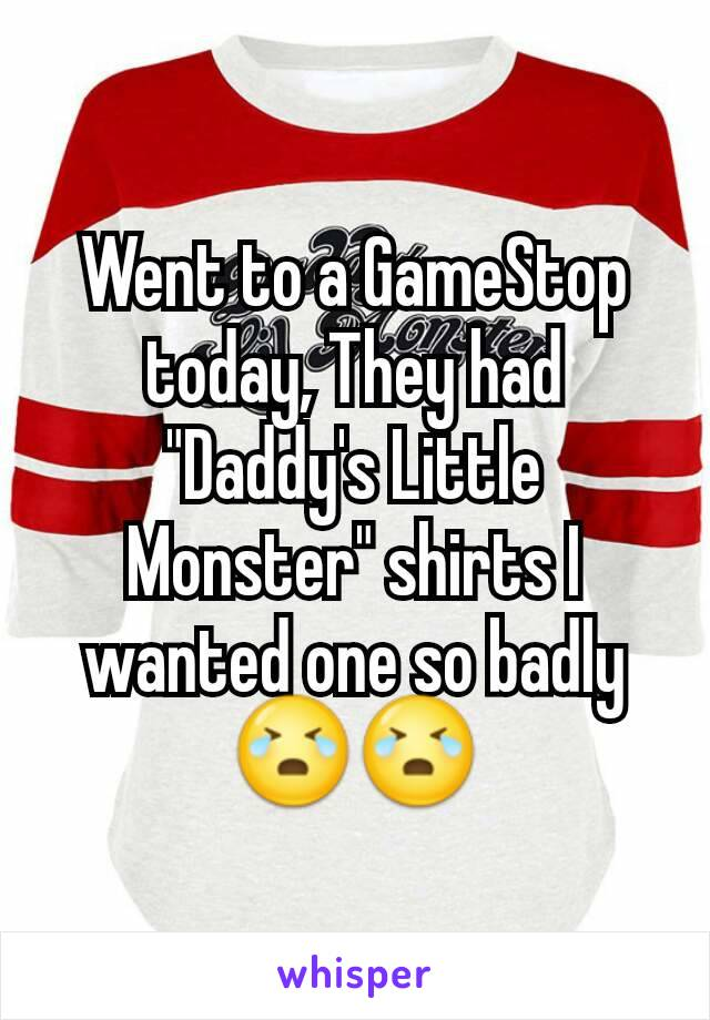 """Went to a GameStop today, They had """"Daddy's Little Monster"""" shirts I wanted one so badly😭😭"""