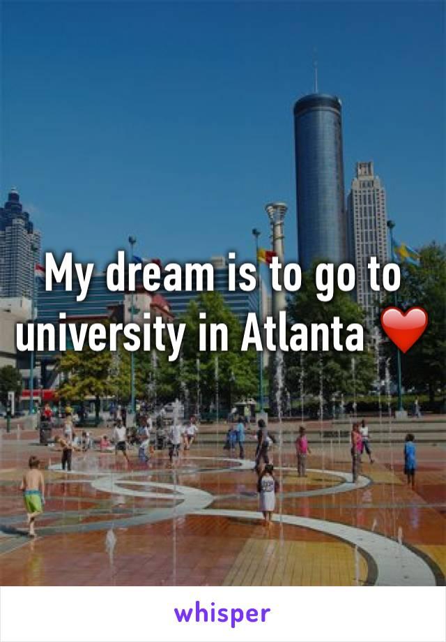 My dream is to go to university in Atlanta ❤️