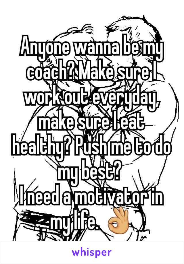 Anyone wanna be my coach? Make sure I work out everyday, make sure I eat healthy? Push me to do my best?  I need a motivator in my life. 👌