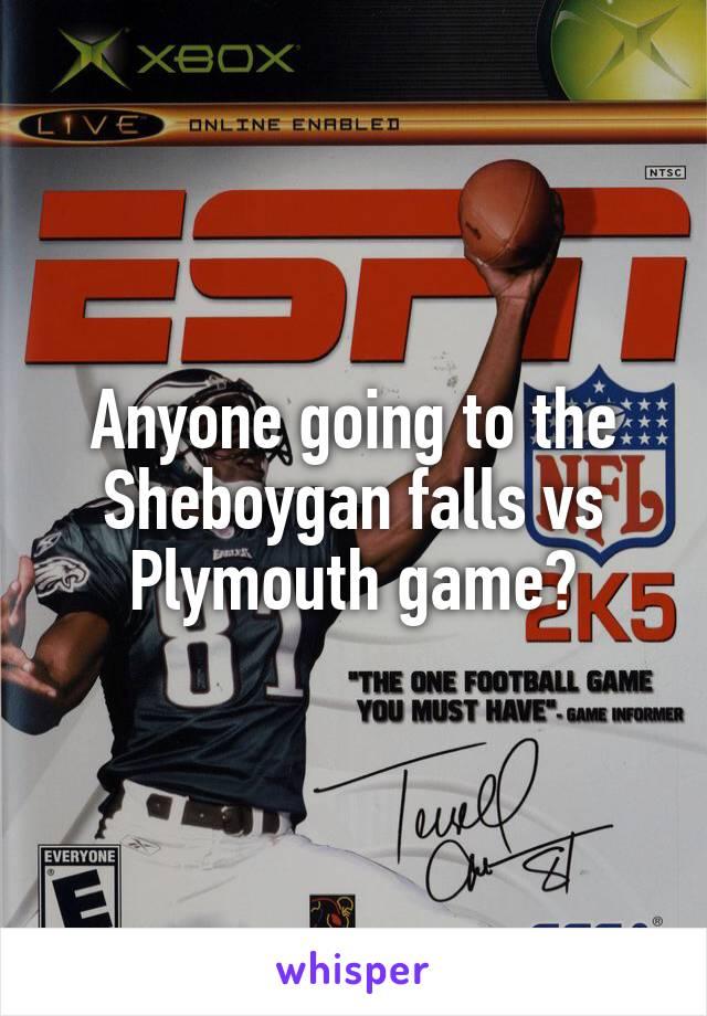 Anyone going to the Sheboygan falls vs Plymouth game?