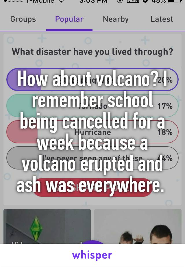 How about volcano? I remember school being cancelled for a week because a volcano erupted and ash was everywhere.