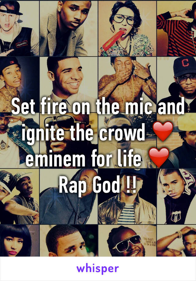 Set fire on the mic and ignite the crowd ❤️ eminem for life ❤️ Rap God !!