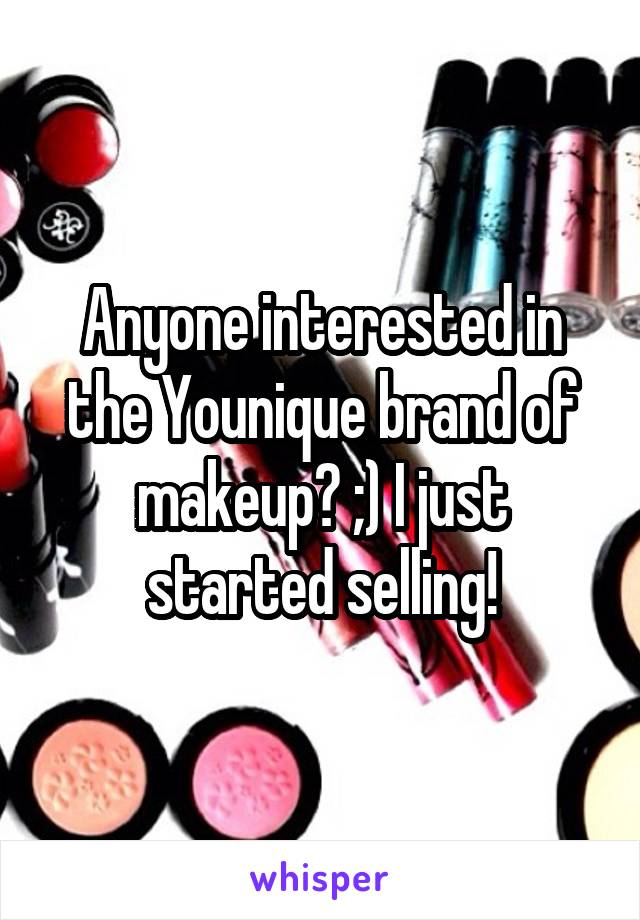 Anyone interested in the Younique brand of makeup? ;) I just started selling!