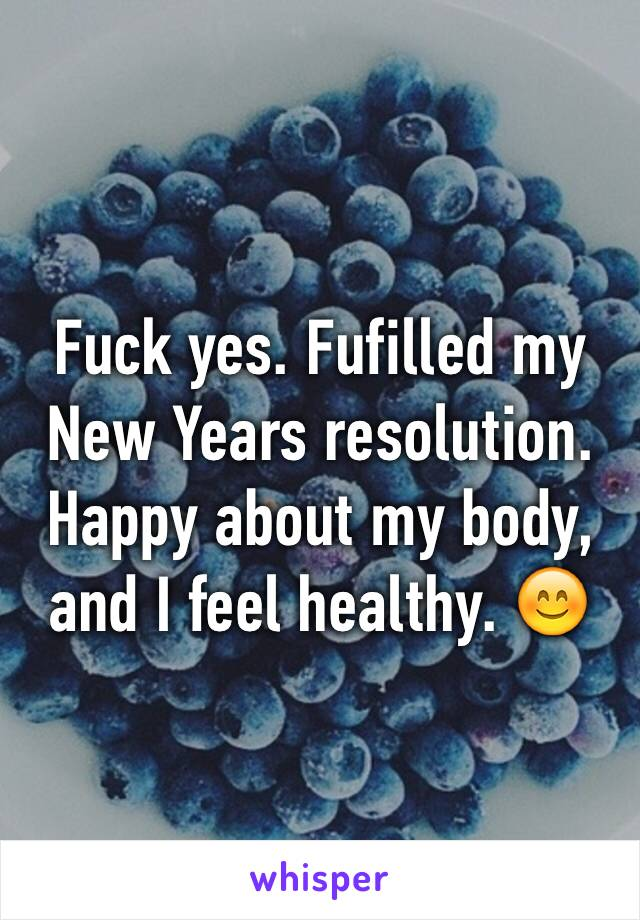 Fuck yes. Fufilled my New Years resolution. Happy about my body, and I feel healthy. 😊