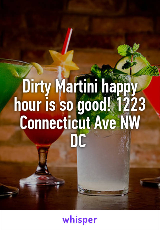 Dirty Martini happy hour is so good! 1223 Connecticut Ave NW DC
