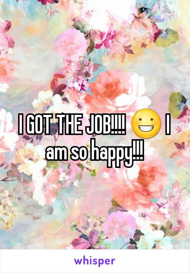 I GOT THE JOB!!!! 😀 I am so happy!!!