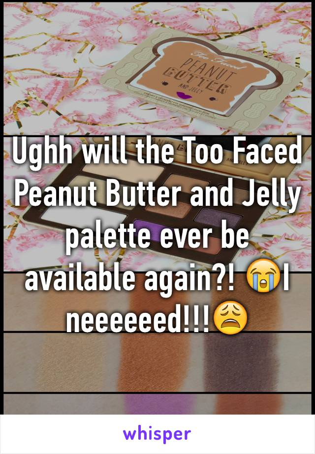 Ughh will the Too Faced Peanut Butter and Jelly palette ever be available again?! 😭I neeeeeed!!!😩