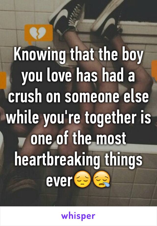 Knowing that the boy you love has had a crush on someone else while you're together is one of the most heartbreaking things ever😔😪