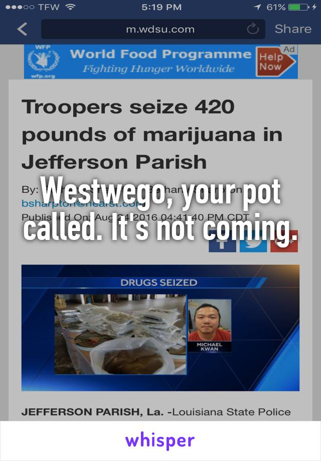 Westwego, your pot called. It's not coming.