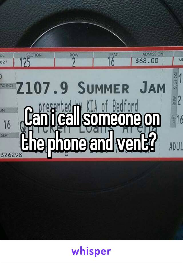 Can i call someone on the phone and vent?