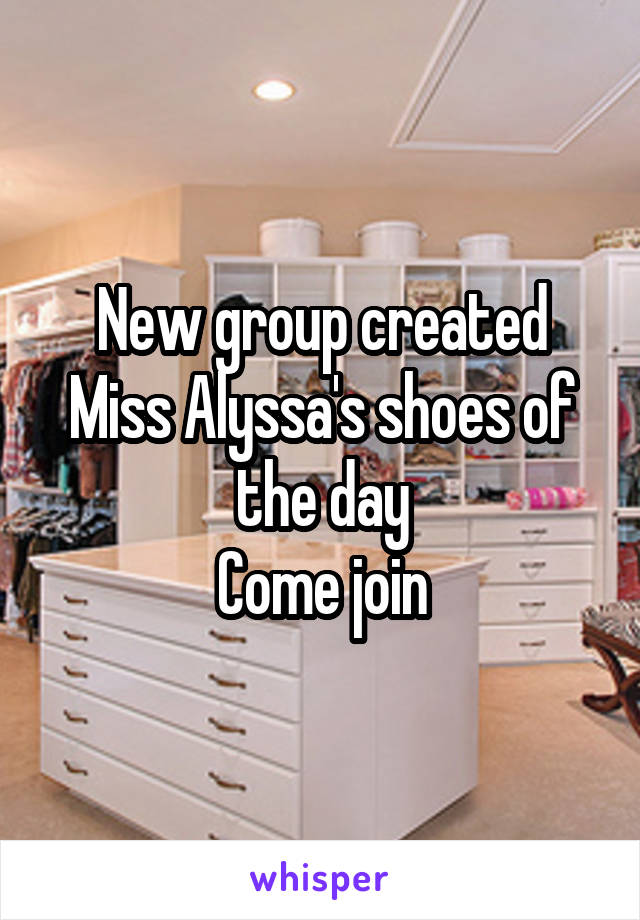 New group created Miss Alyssa's shoes of the day Come join