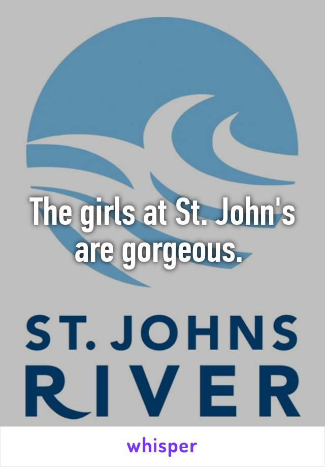 The girls at St. John's are gorgeous.