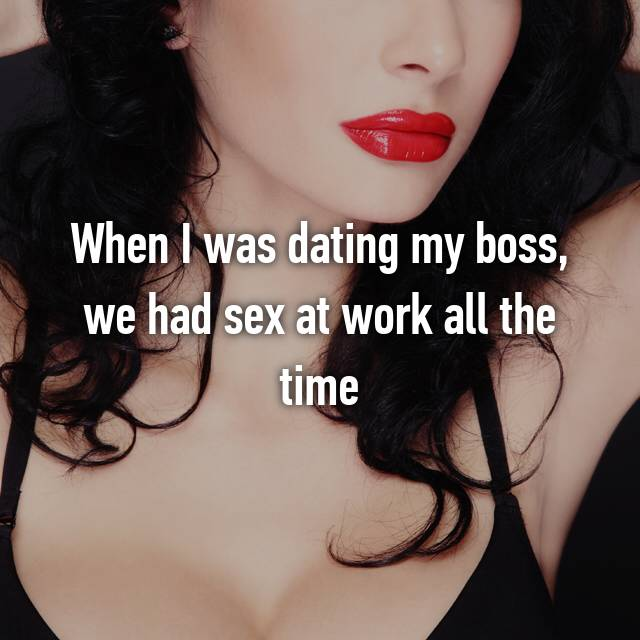 When I was dating my boss, we had sex at work all the time