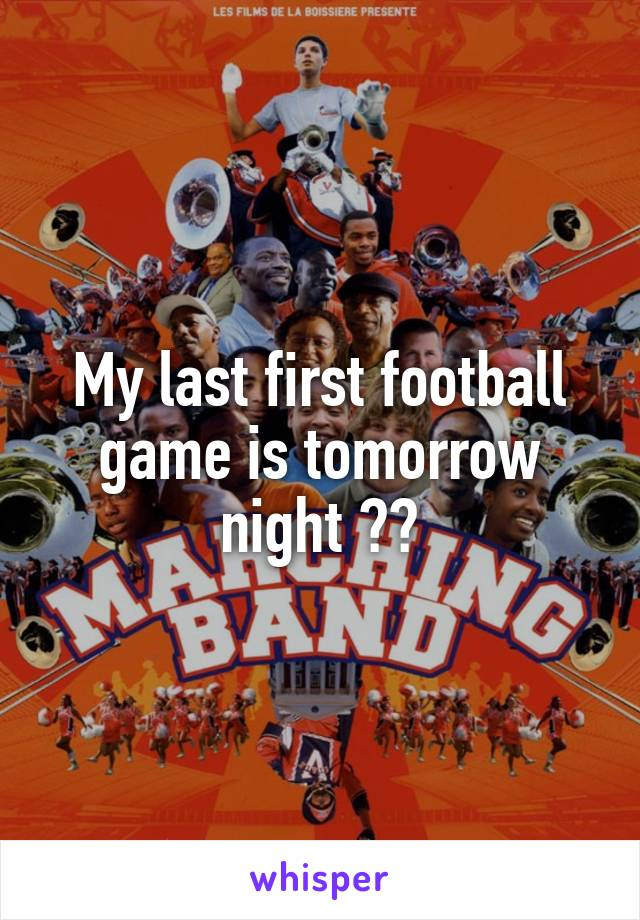 My last first football game is tomorrow night 😭🎷
