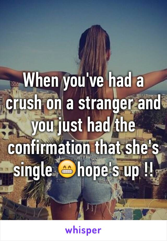 When you've had a crush on a stranger and you just had the confirmation that she's single 😁hope's up !!