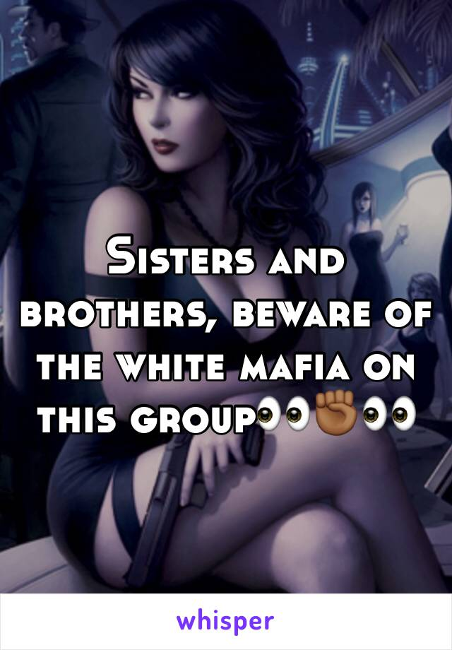 Sisters and brothers, beware of the white mafia on this group👀✊🏾👀