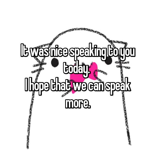 nice speaking with you