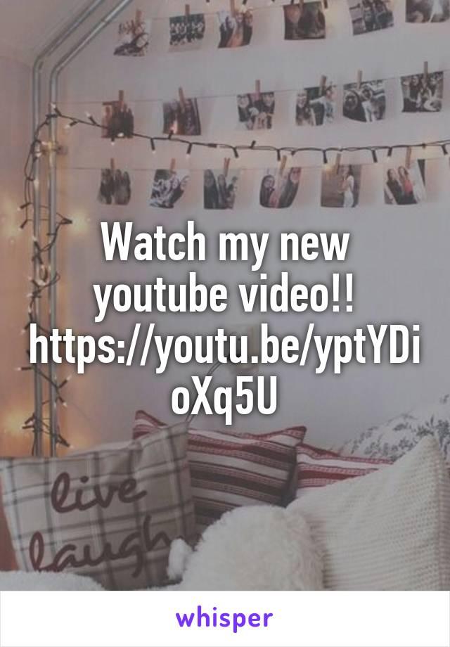 Watch my new youtube video!! https://youtu.be/yptYDioXq5U