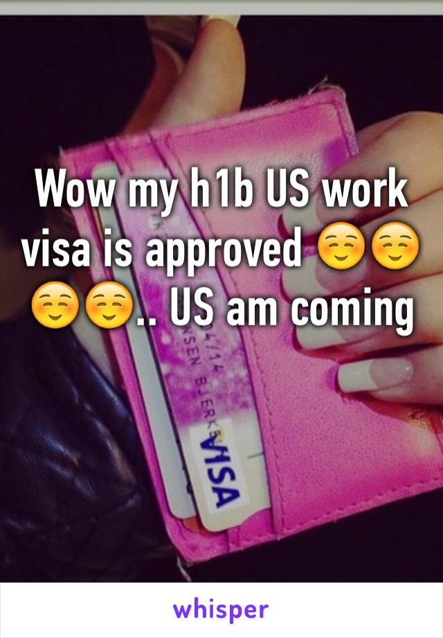 Wow my h1b US work visa is approved ☺️☺️☺️☺️.. US am coming