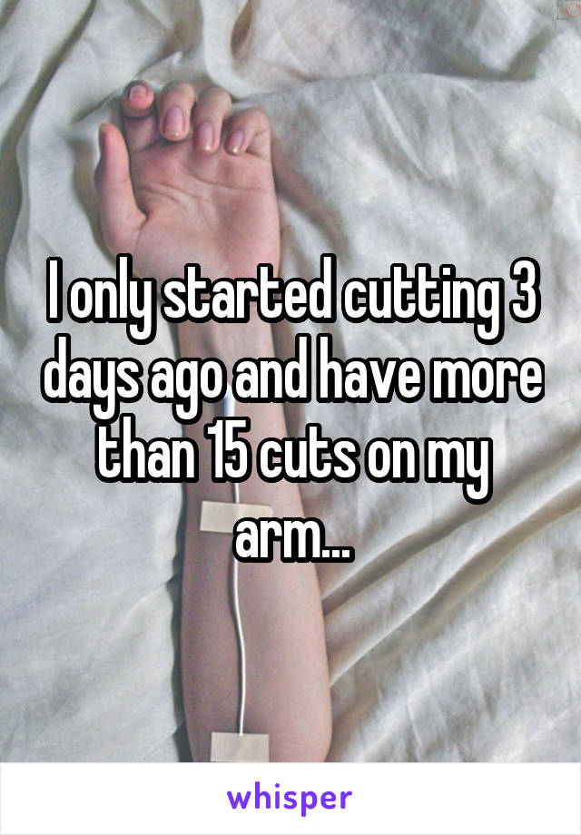 I only started cutting 3 days ago and have more than 15 cuts on my arm...