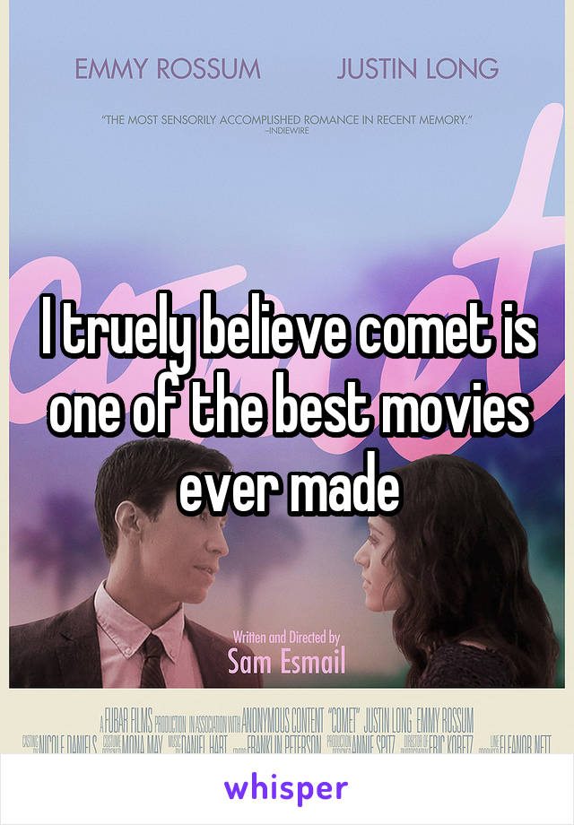 I truely believe comet is one of the best movies ever made