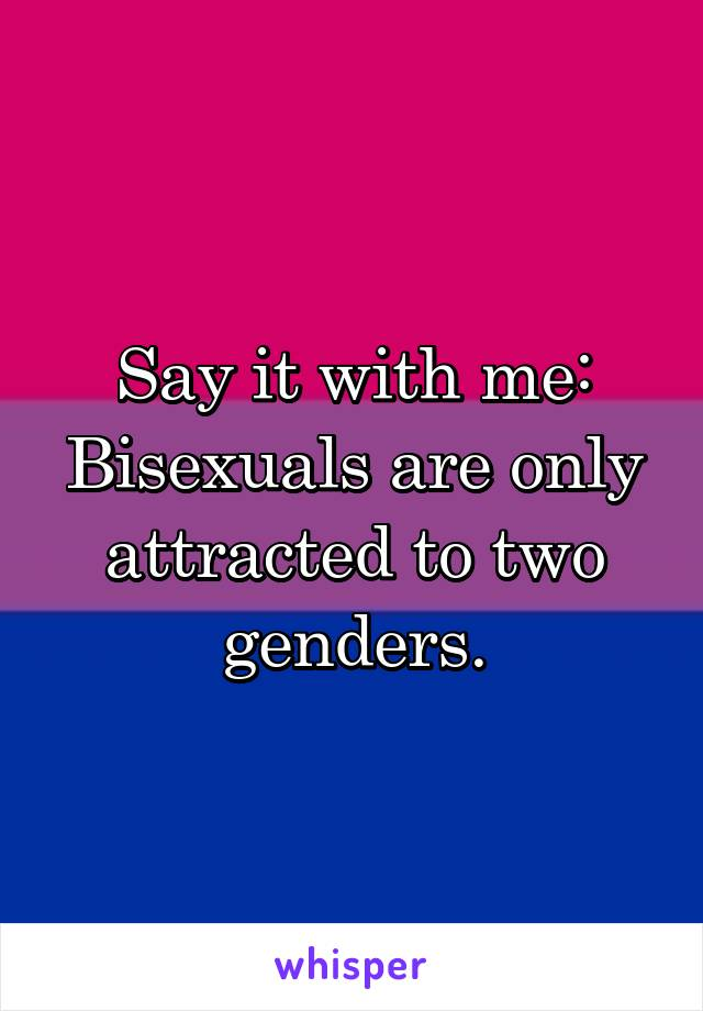 Say it with me: Bisexuals are only attracted to two genders.