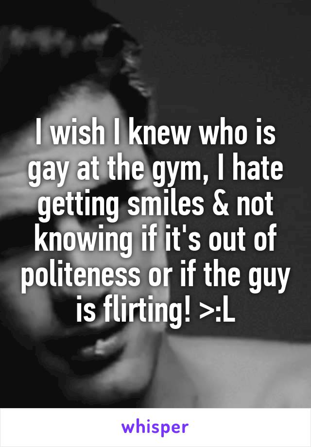 I can tell who at the gym is gay because we stare at each